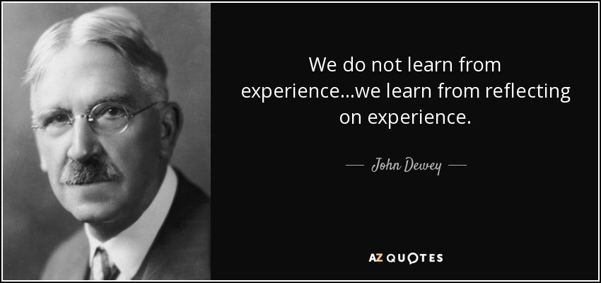 quote-we-do-not-learn-from-experience-we-learn-from-reflecting-on-experience-john-dewey